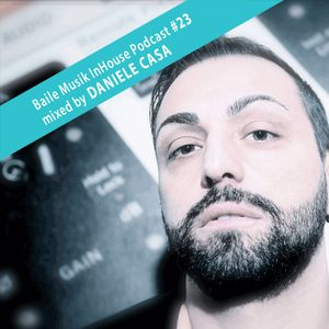 Baile Musik InHouse Podcast #023 Mixed By Daniele Casa