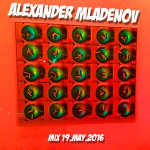 Alexander Mladenov / mix - 19 May 2016