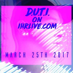 DUTI LIVE @ IHRLIVE.COM / MARCH 25TH 2017