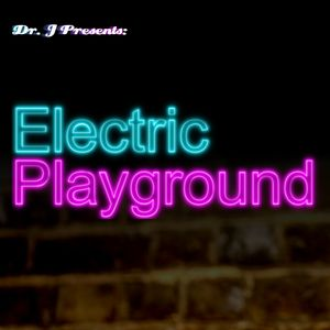 Dr. J Presents: Electric Playground (Part 2)