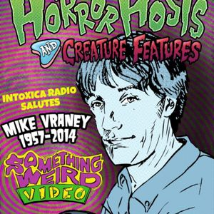Intoxica Radio w/Howie Pyro 1-7-2014 Tribute to Mike Vraney & Something Weird Video R.I.P.