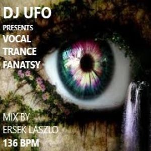 DJ UFO presents Vocal Trance Fantasy music  select and mix by ERSEK LASZLO