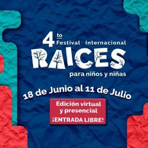 4to Festival Internacional Raíces para Niños y Niñas, esta edición es presencial y virtual, se lleva