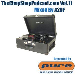 A2DF presents The Chop Shop Podcast Vol.11