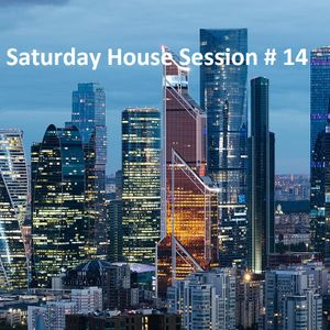 Saturday House Session # 14
