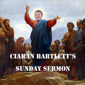 Ciaran Bartlett's Sunday Sermon Ep 47 (Feat Ruairi Woods, Paddy McDonnell and Big Coat) 30/05/2016