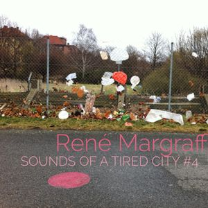 Sounds Of A Tired City #4: René Margraff