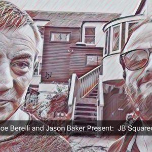 Joe Berelli and Jason Baker Present:  JB Squared