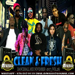 DJ WASS - CLEAN & FRESH VOL 26 - DANCEHALL MIX - NOVEMBER 2017