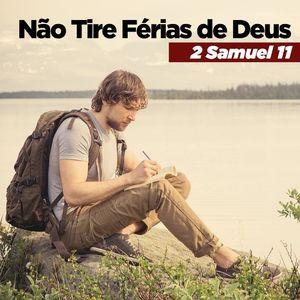 NÃO TIRE DE FÉRIAS DE DEUS - 2 SAMUEL 11:1-5