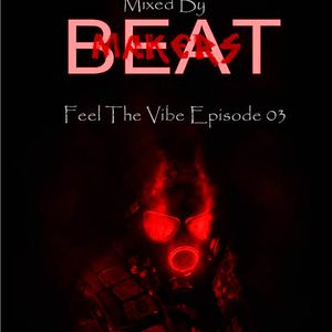 Feel The Vibe Episode 03 Mixed By The BeatMakers