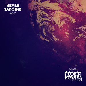 Never Say Die - Vol 57 - Mixed by Cookie Monsta