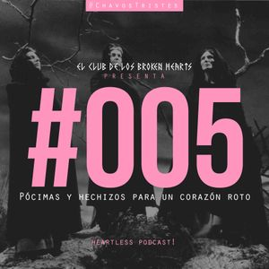 Heartless Podcast #005 Pócimas y hechizos  para un corazón roto