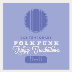 Contemporary Look at  Folk Funk & Trippy Troubadours #2