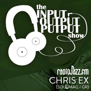 The Input Output Putput radio show: Chris Ex (Soul Mag/GR)