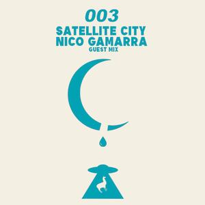 Pablo Asturizaga presents Satellite City 003 - (Special Guest: Nico Gamarra)