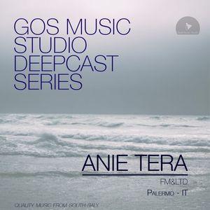 GOS MUSIC STUDIO DEEPCAST_016_Anie Tera [FM & LTD - Palermo - IT]