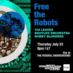 FREE THE ROBOTS x BOOTLEG ORCHESTRA x VIA LEAVES x BOBBY BLUNDERS Set