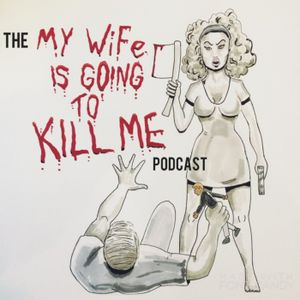 My Wife is Going to Kill Me - GRAND RAPIDS COMIC CON exclusive