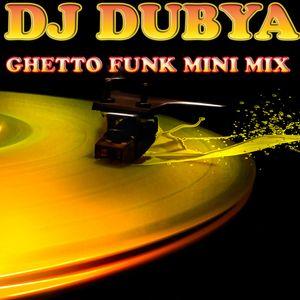 DJ Dubya - Ghetto Funk Mini Mix - April 2015