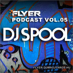 Flyer Podcast Vol. 05 : Dj Spool