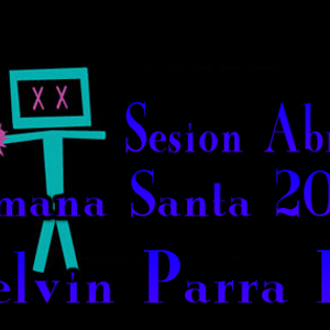 Sesion Abril Semana Santa 2015 Parte 1 (Kelvin Parra Remix)