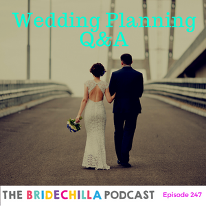 247- Bridechilla Wedding Planning Q&A