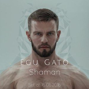 Egu Gato - Shaman (Set 16.06.2016)