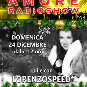 LORENZOSPEED* presents AMORE Radio Show 712 Domenica 24 Dicembre 2017