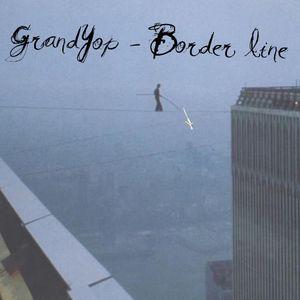 GrandYop - Border line