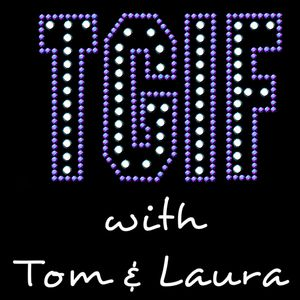 """""""TGIF - with Tom & Laura"""" - Episode 10 (Air Date: 6/12/2015)"""
