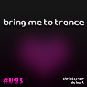 Bring Me To Trance with Christopher de Bart #U23