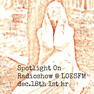"""Spotlight On Radioshow @ LOESFM : dec.18 2016 1st hr {""""Nieuw Plaatwerk""""}"""