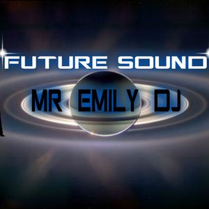 FUTURE SOUND . SELECTED MR EMILY DJ