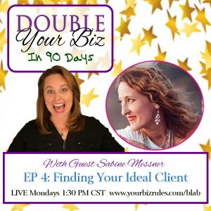 Episode 88: Double Your Business in 90 Days – How To Find Your Ideal Client