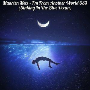Maarten Metz - I'm From Another World 033 (Sinking In The Blue Ocean)