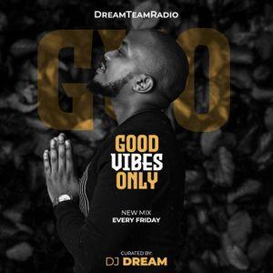 DreamTeamRadio - GoodVibesOnly (028)