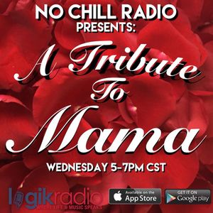 No Chill Radio: Mother's Day Tributes (5/9)