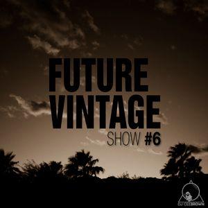 FUTURE VINTAGE Show #6