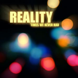 Reality - Times We Never Had