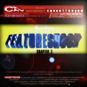 Cassetteeeyed Podcasts&Radio Shows-Featureshock.Chapter2 (Directed by Al Si i) 2013. Dubstep,Electro