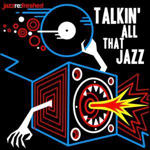 Talkin All That Jazz - jazz re:freshed Mix by Dj TopRock