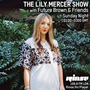 The Lily Mercer Show | Rinse FM | February 22nd 2015 | Future Brown & Friends