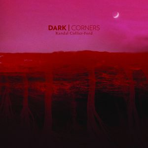 Randal Collier-Ford - Dark Corners