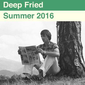 Deep Fried - Summer 2016