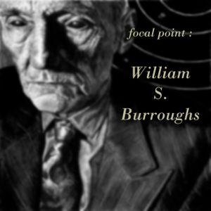 Focal Point : William S. Burroughs