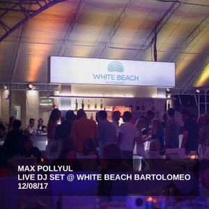 Max Pollyul - White Beach Bartolomeo (Live Dj Set 11-08-2017)