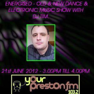 Energised - Old & New Dance & Electronic Music Show With DJ Tim - 103.2 Preston F.M. Ltd - 21/6/12