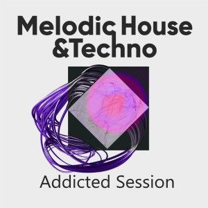 Melodic House & Techno Addicted Session [04.09.2020]