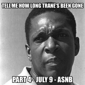 All Soul, No Borders // 7.9.17 - Tell Me How Long Trane's Been Gone - Hour 4: Searching For The One